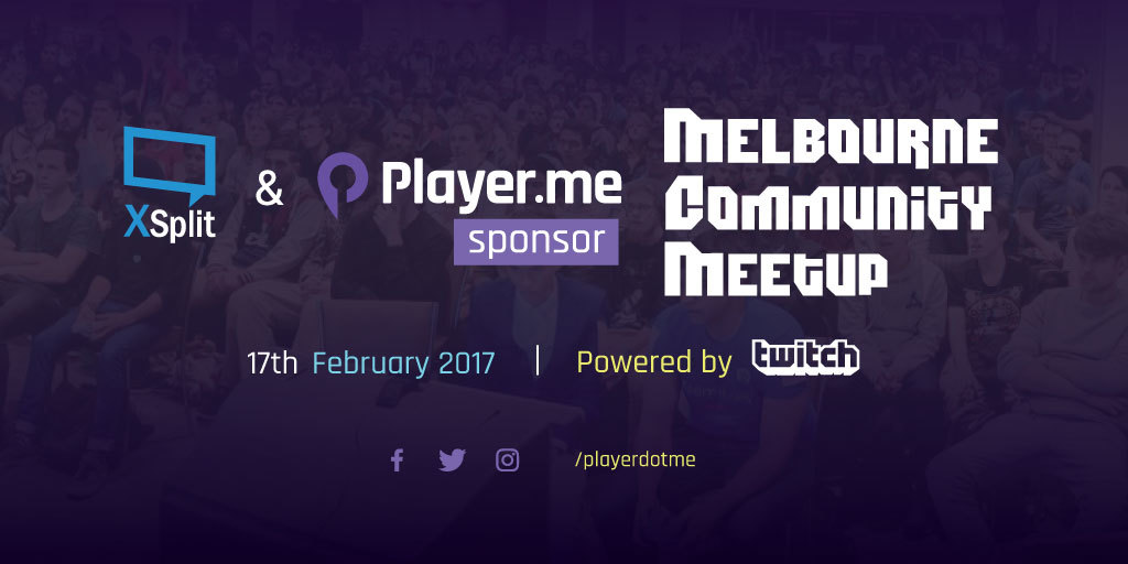XSplit and Player Sponsor Melbourne Streamer Meetup
