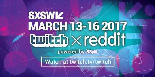 XSplit powers Twitch X Reddit IRL at SXSW 2017