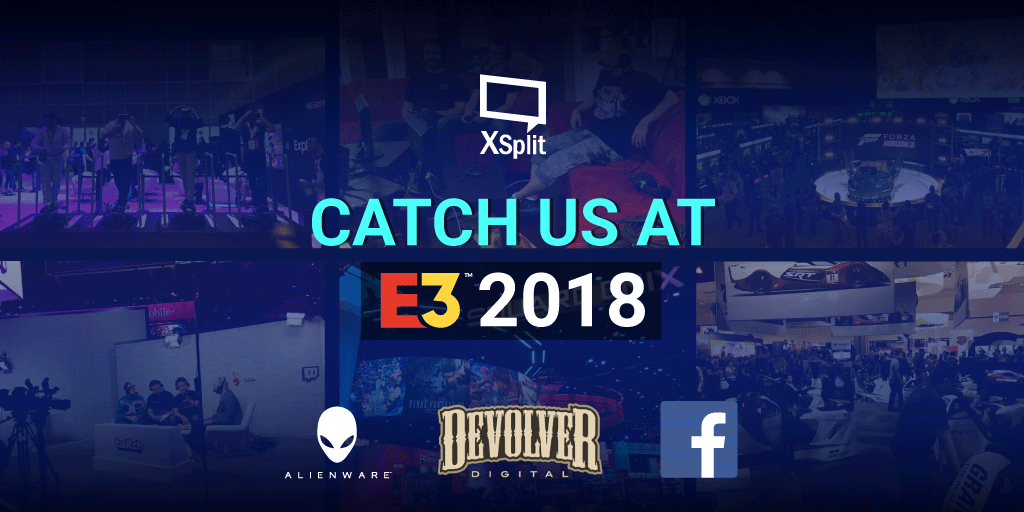 XSplit is heading to E3 and we're all over the place!